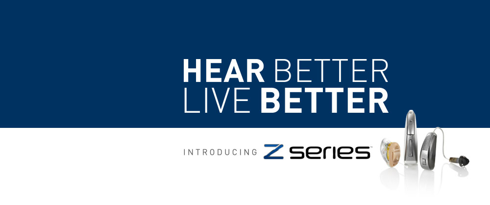 Hear Better. Live Better, Introducing Z Series